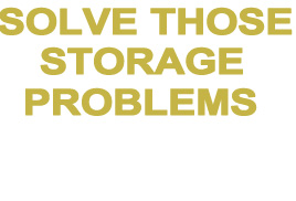 Solve Those Storage Problems